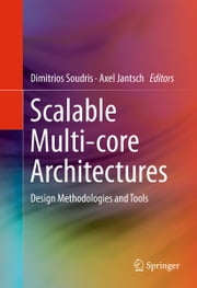 Scalable Multi-core Architectures - Design Methodologies and Tools ebook by Dimitrios Soudris,Axel Jantsch