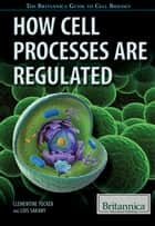 How Cell Processes Are Regulated ebook by Clementine Tucker, Hope Killcoyne