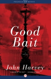 Good Bait - A Novel ebook by John Harvey
