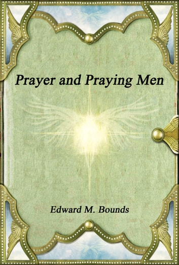 Prayer and Praying Men ebook by Edward M. Bounds