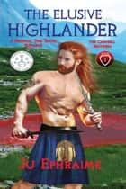 The Elusive Highlander - A Medieval Time Travel Romance ebook by Ju Ephraime