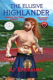 The Elusive Highlander: Scottish Medieval Time Travel Romance ebook by Ju Ephraime