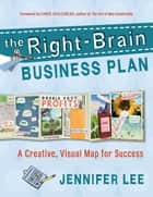 The Right-Brain Business Plan - A Creative, Visual Map for Success ebook by Jennifer Lee