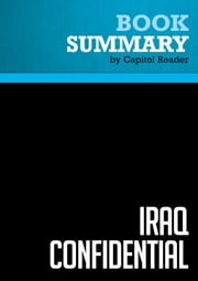 Summary of Iraq Confidential: The Untold Story of the Intelligence Conspiracy to Undermine the UN and Overthrow Saddam Hussein - Scott Ritter ebook by Capitol Reader