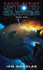 Earth Strike - Star Carrier: Book One ebook by Ian Douglas