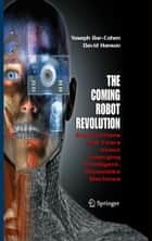 The Coming Robot Revolution - Expectations and Fears About Emerging Intelligent, Humanlike Machines ebook by Yoseph Bar-Cohen, Adi Marom, David Hanson