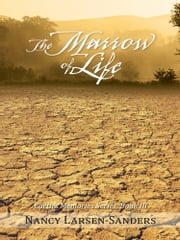 The Marrow of Life - Earth's Memories Series, Book III ebook by Nancy Larsen-Sanders