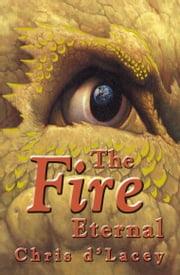 The Last Dragon Chronicles: 4: The Fire Eternal ebook by Chris D'Lacey