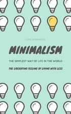 Minimalism...The Simplest Way Of Life In The World - The Liberating Feeling Of Living With Less ebook by Luke Eisenberg