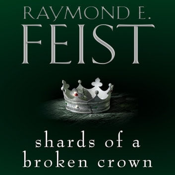 Shards of a Broken Crown audiobook by Raymond E. Feist