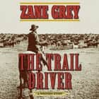 Trail Driver, The - A Western Story audiobook by Zane Grey