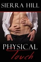 Physical Touch - The Physical Series, #1 ebook by Sierra Hill