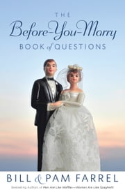 The Before-You-Marry Book of Questions ebook by Bill Farrel,Pam Farrel