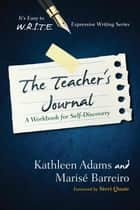 The Teacher's Journal - A Workbook for Self -Discovery ebook by Kathleen Adams, Marise Barreiro