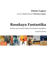 Russkaya Fantastika - Travaux sur la science-fiction et la fantasy russophone ebook by Patrice LAJOYE,Viktoriya LAJOYE