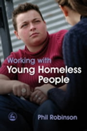 Working with Young Homeless People ebook by Phil Robinson