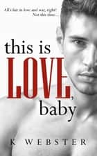 This is Love, Baby ebook by K. Webster