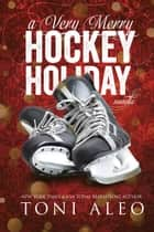 A Very Merry Hockey Holiday ebook by Toni Aleo