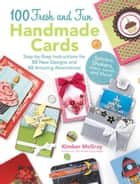 100 Fresh and Fun Handmade Cards - Easy-to-Follow Instructions for 50 New Designs, 50 Amazing Alternatives ebook by Kimber McGray