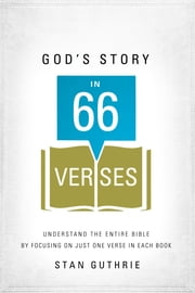 God's Story in 66 Verses - Understand the Entire Bible by Focusing on Just One Verse in Each Book ebook by Stan Guthrie