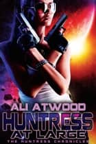 Huntress at Large ebook by Ali Atwood