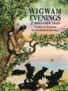 Wigwam Evenings ebook by Charles A Eastman,Elaine Goodale Eastman