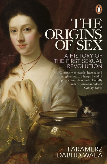 The Origins of Sex - A History of the First Sexual Revolution eBook by Faramerz Dabhoiwala