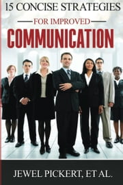 15 Concise Strategies for Improved Communication ebook by Jewel Pickert