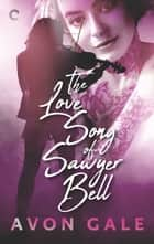 The Love Song of Sawyer Bell - A Rock Star Romance ebook by Avon Gale