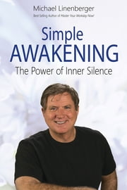Simple Awakening - The Power of Inner Silence ebook by Michael Linenberger