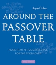 Around the Passover Table - More than 75 Holiday Recipes for the Food Lover ebook by Jayne Cohen
