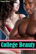 College Beauty ( Interracial Erotica ) ebook by Sapna Patel