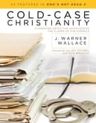 Cold-Case Christianity ebook by J. Warner Wallace