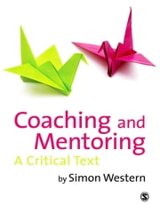 Coaching and Mentoring - A Critical Text ebook by Simon Western