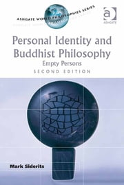 Personal Identity and Buddhist Philosophy - Empty Persons ebook by Professor Mark Siderits,Professor Purushottama Bilimoria,Professor David E Cooper,Professor Kathleen Higgins,Professor Robert C Solomon
