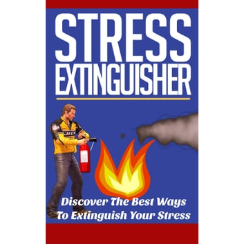 Stress Extinguisher - Learn How to Overcome Your Stress and Decrease Your Anxiety Using these Powerful Solutions! audiobook by Empowered Living