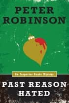 Past Reason Hated (An Inspector Banks Mystery) ebook by Peter Robinson