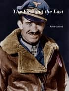The First and The Last ebook by Adolf Galland
