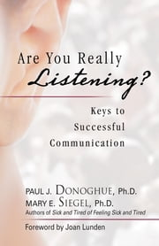 Are You Really Listening? - Keys to Successful Communication ebook by Mary E. Siegel,Paul J. Donoghue
