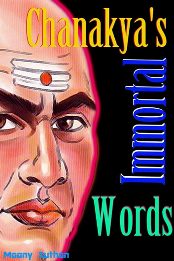 Chanakya's Immortal Words ebook by Moony Suthan