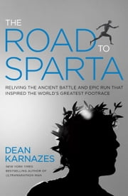 The Road to Sparta - Reliving the Ancient Battle and Epic Run That Inspired the World's Greatest Footrace ebook by Dean Karnazes