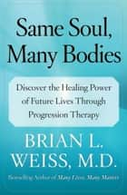 Same Soul, Many Bodies ebook by Brian L. Weiss, M.D.
