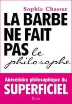 La barbe ne fait pas le philosophe ebook by Sophie CHASSAT