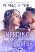 Needing Happily Ever After ebook by Elena Aitken