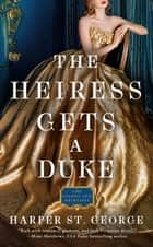 The Heiress Gets a Duke ebook by