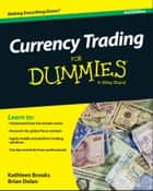 Currency Trading For Dummies ebook by Kathleen Brooks, Brian Dolan