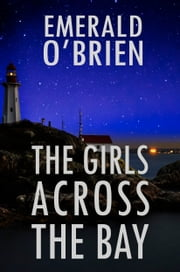 The Girls Across the Bay ebook by Emerald O'Brien