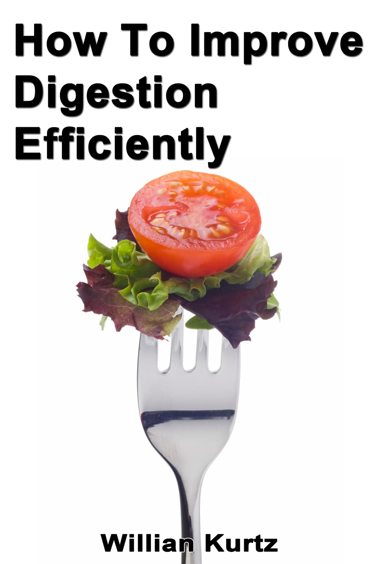 How To Improve Digestion Efficiently Ebook By Willian Kurtz