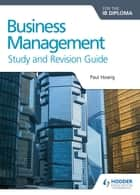 Business Management for the IB Diploma Study and Revision Guide ebook by Paul Hoang