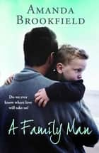 A Family Man - A heartbreaking novel of love and family ebook by Amanda Brookfield
